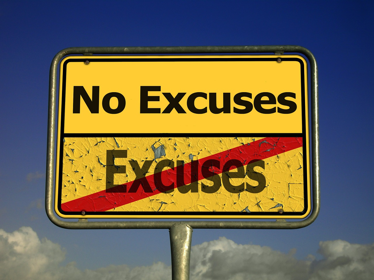 Excuses 101: There is no good excuse